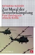 Zur Moral Der Terrorbekampfung: Eine Theologisch-Ethische Kritik