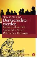 Der Gerechte Werden: Meister Eckhart Im Spiegel Der Neuen Politischen Theologie