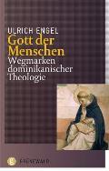 Gott Der Menschen: Wegmarken Dominikanischer Theologie