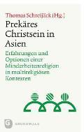 Prekares Christsein in Asien: Erfahrungen Und Optionen Einer Minderheitenreligion in Multireligiosen Kontexten