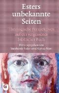 Esters Unbekannte Seiten: Theologische Perspektiven Auf Ein Vergessenes Biblisches Buch. Festschrift Fur Marie-Theres Wacker