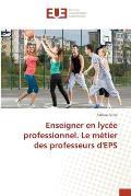 Enseigner En Lycee Professionnel. Le Metier Des Professeurs D'Eps