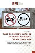 Faire de Necessite Vertu, de La Colonie Fernheim A L'Ethnie Mennonite