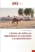 L'Aures: Un Milieu En Degradation Et Vulnerable a la Desertification