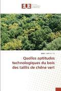 Quelles Aptitudes Technologiques Du Bois Des Taillis de Chene Vert