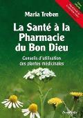 La Sante a la Pharmacie Du Bon Dieu: Conseils D'Utilisation Des Plantes Medicinales