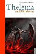 Thelema in 100 Jahren: Die Demokratie Ist Am Ende, Die Philosophie Ist Am Ende. Thelema Ist Der Schlussel Zur Zukunft.