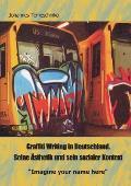 Graffiti Writing in Deutschland. Seine Asthetik Und Sein Sozialer Kontext: Imagine Your Name Here