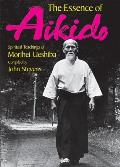 Essence of Aikido Spiritual Teachings of Morihei Ueshiba
