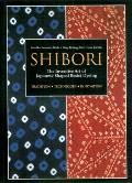 Shibori The Inventive Art of Japanese Shaped Resist Dyeing