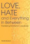 Love Hate & Everything in Between Expressing Emotions in Japanese