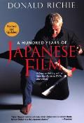 Hundred Years of Japanese Film A Concise History with a Selective Guide to DVDs & Videos