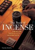 Book of Incense Enjoying the Traditional Art of Japanese Scents
