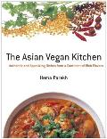 Asian Vegan Kitchen Authentic & Appetizing Dishes from a Continent of Rich Flavors