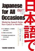 Japanese for All Occasions Japanese for All Occasions Mastering Speech Styles from Casual to Honorific 1 CD Attachmastering Speech Styles from Casual