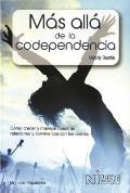 Mas Alla de la Codependencia (Beyond Codependency): Como Crecer y Manejar Nuestras Relaciones y Convivencia Con Los Demas