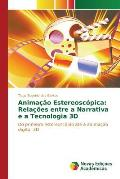 Animacao Estereoscopica: Relacoes Entre a Narrativa E a Tecnologia 3D