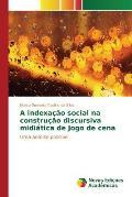 A Indexacao Social Na Construcao Discursiva Midiatica de Jogo de Cena