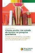 Cliente Oculto: Um Estudo Da Tecnica Na Pesquisa Qualitativa