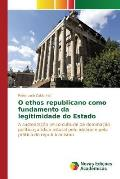 O Ethos Republicano Como Fundamento Da Legitimidade Do Estado