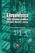 A Arquivistica Como Disciplina Cientifica: Principios, Objetivos E Objetos