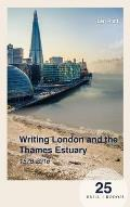 Writing London and the Thames Estuary: 1576-2016