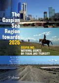 The Caspian Sea Region Towards 2025: Caspia Inc., National Giants or Trade and Transit?
