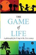 The Game of Life: A Philosophy of Living in the 21st Century