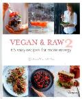 Vegan & Raw 2: 65 Easy Recipes for More Energy