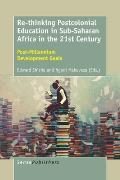 Re-Thinking Postcolonial Education in Sub-Saharan Africa in the 21st Century: Post-Millennium Development Goals