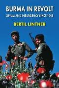 Burma in Revolt Opium & Insurgency Since 1948