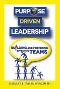 Purpose Driven Leadership: Building and Fostering Effective Teams