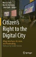 Citizen S Right to the Digital City: Urban Interfaces, Activism, and Placemaking