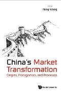 China's Market Transformation: Origins, Protagonists, and Processes
