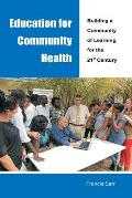 Education for Community Health Building a Community of Learning for the 21st Century