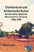 Christentum Und Afrikanische Kultur: Konservative Deutsche Missionare in Tanzania 1900 Bis 1940