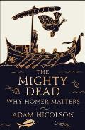 Mighty Dead Why Homer Matters