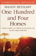 One Hundred and Four Horses: a Family Forced To Run. the Horses They Had To Save. an Epic Journey To Freedom.