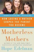 Motherless Mothers How Losing a Mother Shapes the Parent You Become