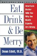 Eat Drink & Be Merry Americas Doctor Tells You Why the Health Experts Are Wrong