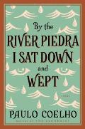 By the River Piedra I Sat Down & Wept A Novel of Forgiveness