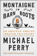 Montaigne in Barn Boots An Amateur Ambles Through Philosophy