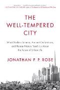 Well Tempered City What Modern Science Ancient Civilizations & Human Nature Teach Us about the Future of Urban Life