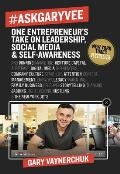 AskGaryVee 437 Questions & Answers on the Current State of Entrepreneurship Business Management Monetization Media Platforms Content Influencer Marketing Investing Leadership Legacy Culture Crushing Thanking Jabbing Right Hooking Caring & the New Y