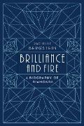 Brilliance & Fire A Biography of Diamonds