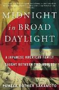 Midnight in Broad Daylight A Japanese American Family Caught Between Two Worlds