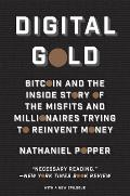 Digital Gold Bitcoin & the Inside Story of the Misfits & Millionaires Trying to Reinvent Money
