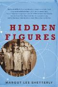 Hidden Figures: The Story of the African American Women Who Helped Win the Space Race