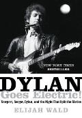 Dylan Goes Electric: Newport, Seeger, Dylan, and the Night That Split the Sixties