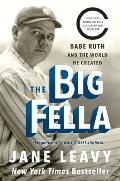 Big Fella Babe Ruth & the World He Created